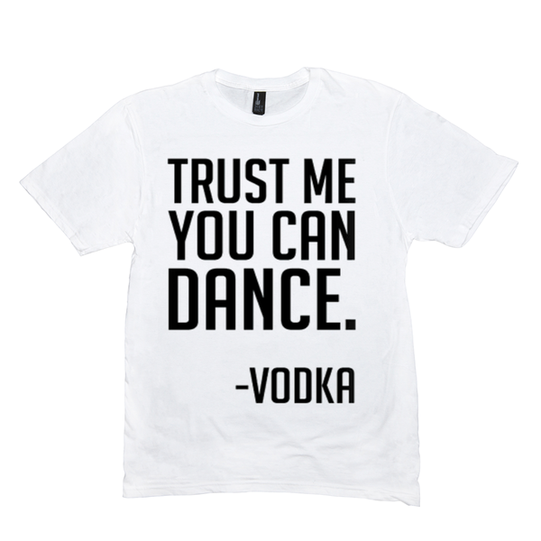 White Trust Me You Can Dance Tshirts
