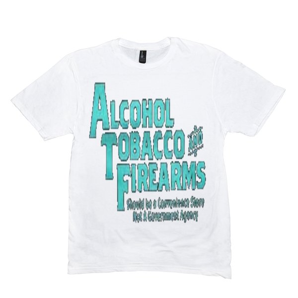 Alcohol Tobacco & Firearms T-Shirts