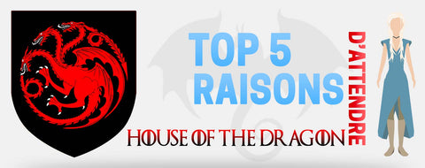 Top 5 Raisons d'attendre House of The Dragon