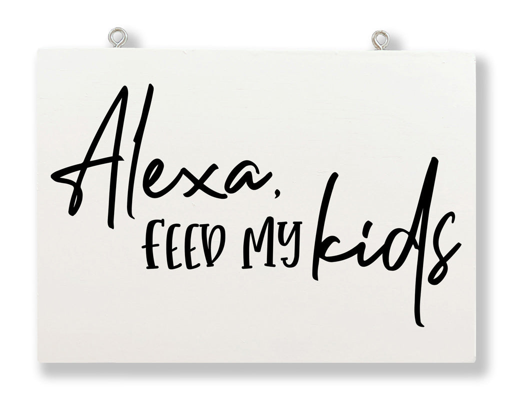 Alexa Feed My Kids Hanging Sign
