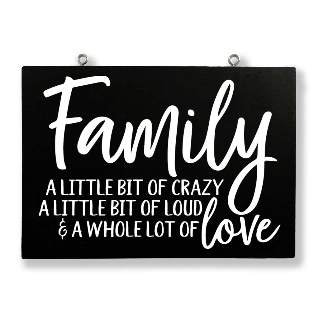 Family: A Little Bit of Crazy, A Little Bit of Loud, & A Whole Lot of Love