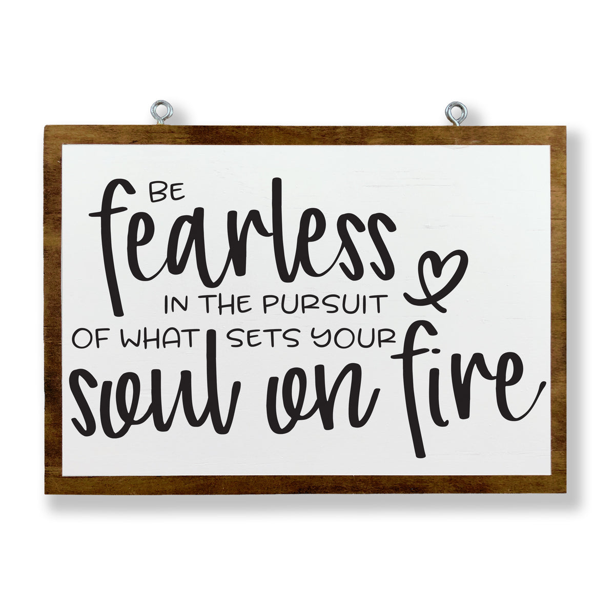 Be Fearless in the Pursuit of What Sets Your Soul On Fire