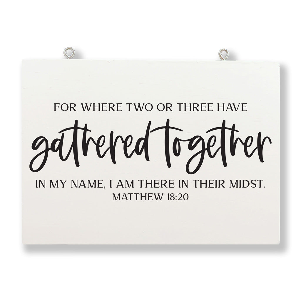 For Where Two or Three Have Gathered Together In My Name, I Am In Their Midst | Matthew 18:20