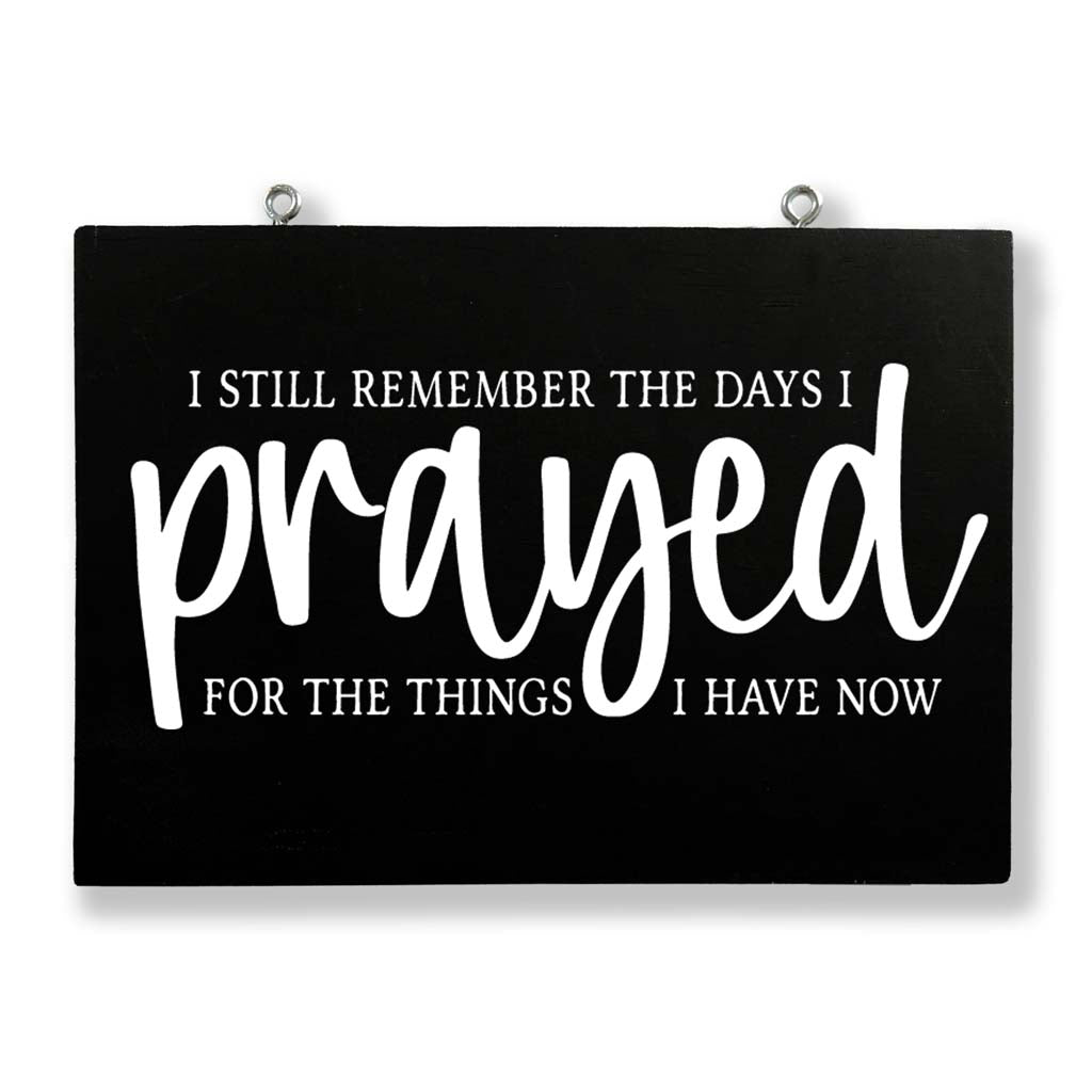 I Still Remember the Days I Prayed for the Things I Have Now