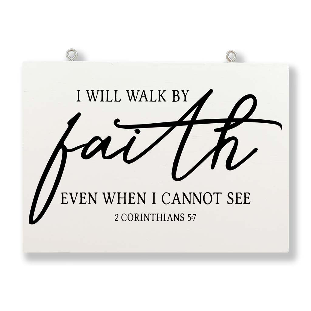 I Will Walk By Faith Even When I Cannot See (2 Corinthians 5:7)