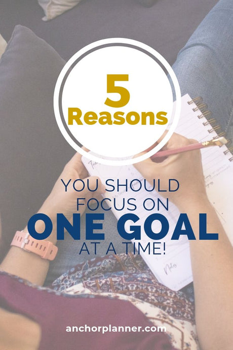 5 Reasons to Focus on ONE Goal at a Time