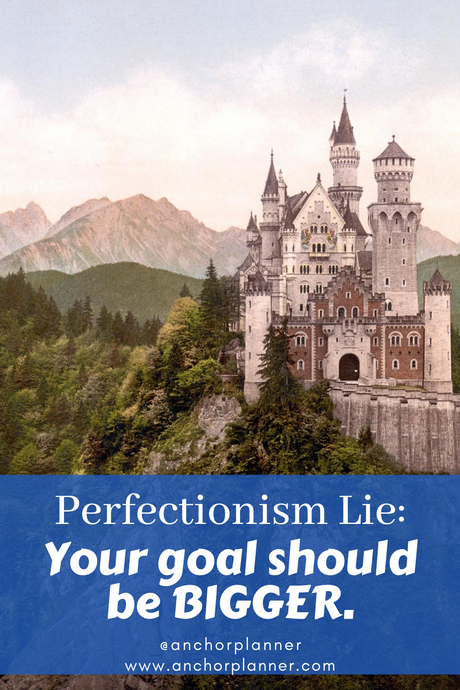 "Perfectionism Lie: ""Your Goal Should Be Bigger"""