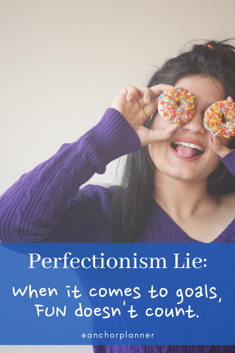 "Perfectionism Lie: ""When it comes to goals, fun doesn't count."""