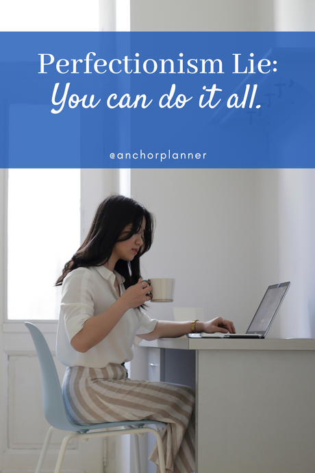 "Perfectionism Lie: ""You can do it all."""