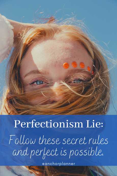 "Perfectionism Lie: ""Follow These Secret Rules and Perfect is Possible."""