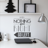 When Nothing Goes Right Wall Decal