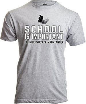 School is Important, but Motocross is Importanter | Motorcycle Dirt Bike T-Shirt