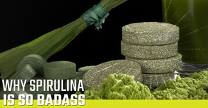 Why Spirulina Is So Badass