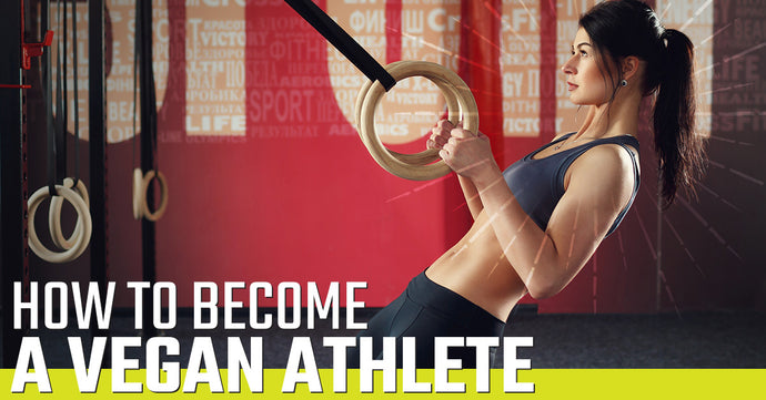 How To Become A Vegan Athlete