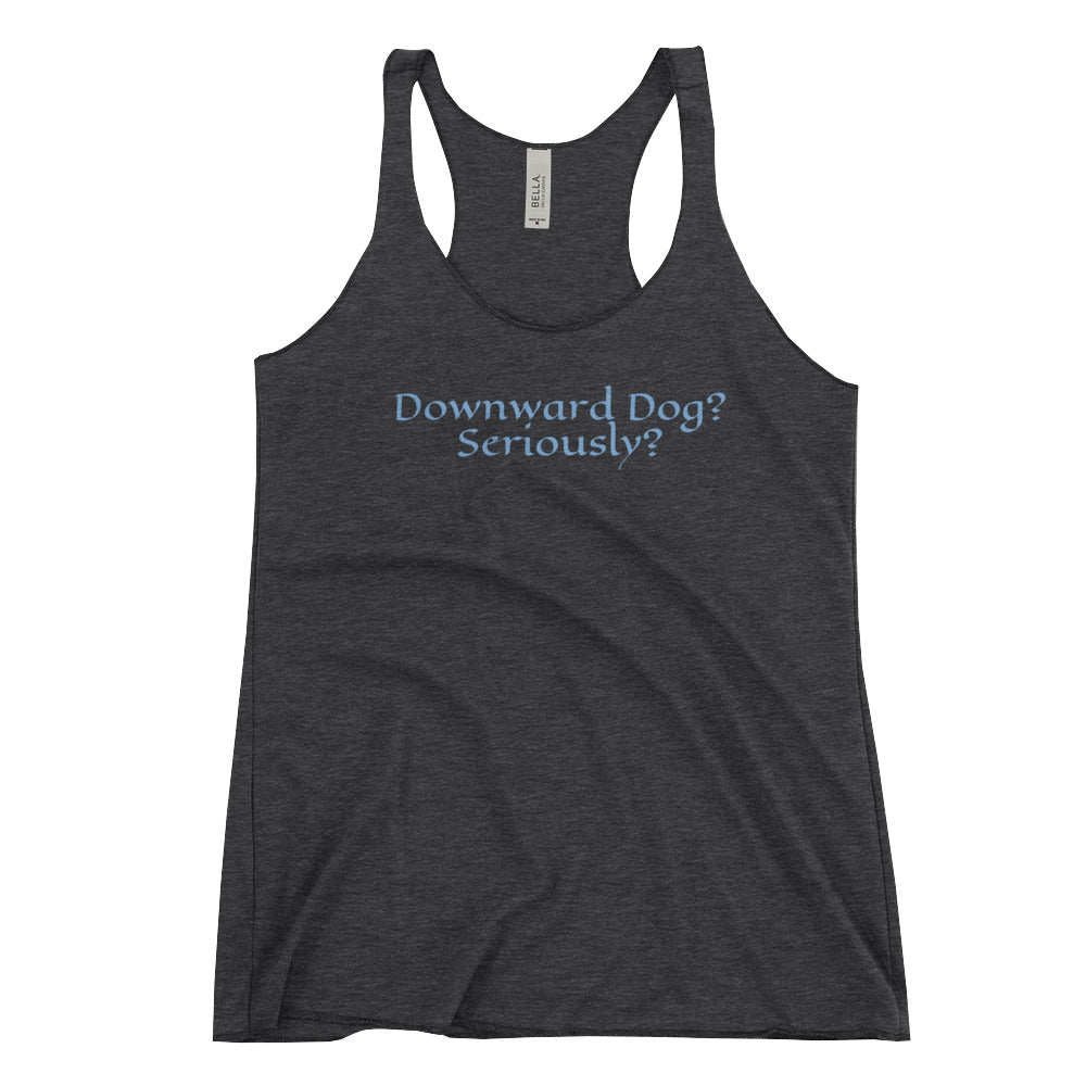 Downward dog? Seriously? Women's Racerback Tank