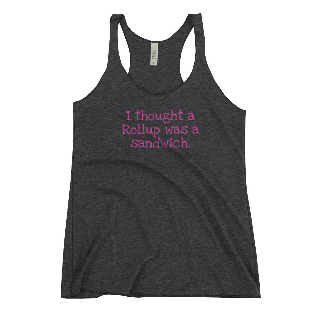 I thought a Rollup was a sandwich Racerback Tank
