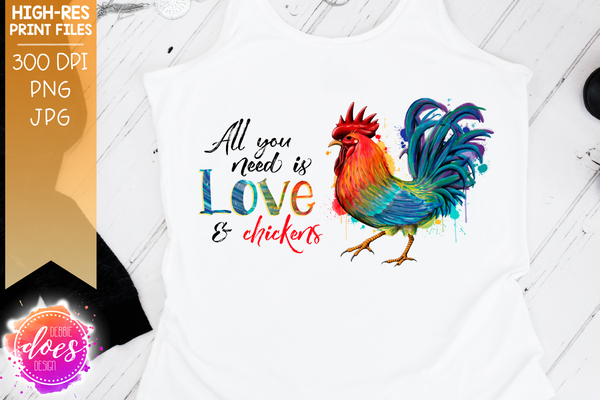 All You Need is Love & Chickens - Horizontal - Rooster/Chicken - Sublimation/Printable Design