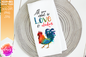All You Need is Love & Chickens - Vertical - Rooster/Chicken - Sublimation/Printable Design