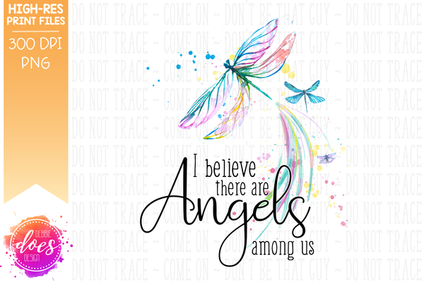 I Believe There Are Angels Are Among Us - Dragonflies - Printable/Sublimation File