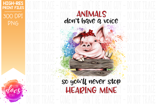 Animals Don't Have a Voice - Rainbow Pig - Sublimation/Printable Design