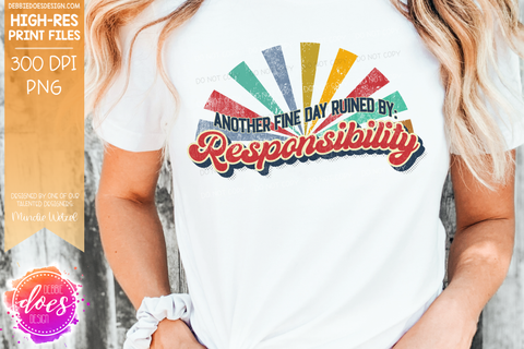 Another Fine Day Ruined By: Responsibility - Printable/Sublimation Files