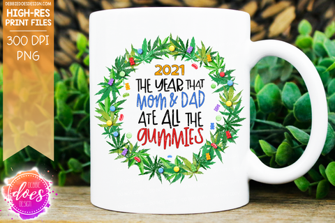 2020 The Year That Mom & Dad Ate All The Gummies - Printable/Sublimation File