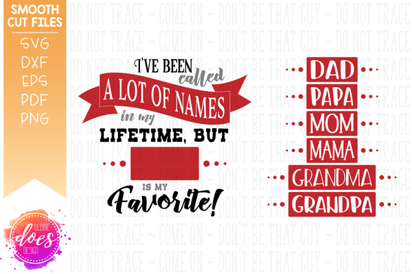 I've Been Called a Lot Of Names . .  is My Favorite - SVG File