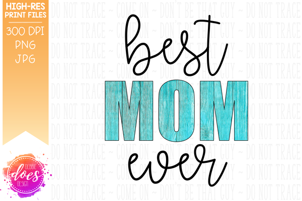 Best Mom Ever - Blue Wood - Sublimation/Printable Design