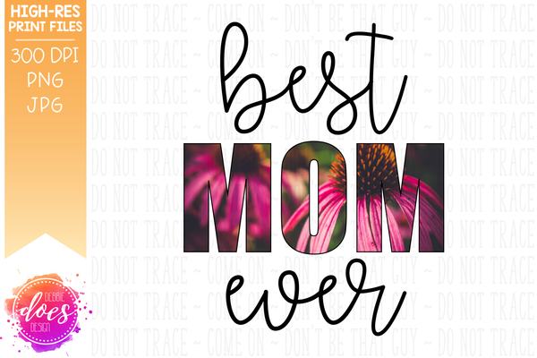 Best Mom Ever - Coneflowers - Sublimation/Printable Design