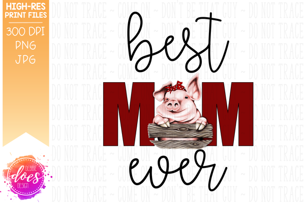 Best Mom Ever - Pig - Sublimation/Printable Design