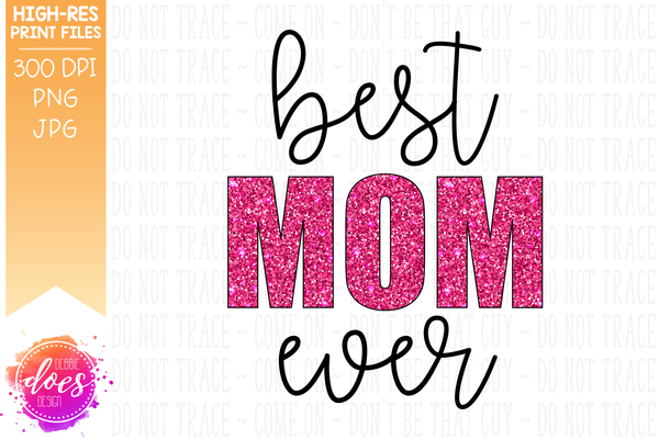 Best Mom Ever - Pink Glitter - Sublimation/Printable Design
