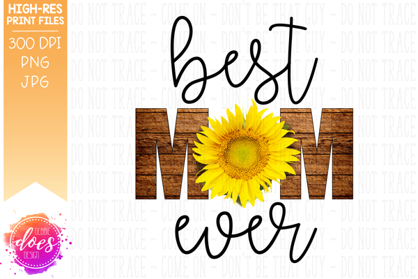 Best Mom Ever - Wood Sunflower - Sublimation/Printable Design