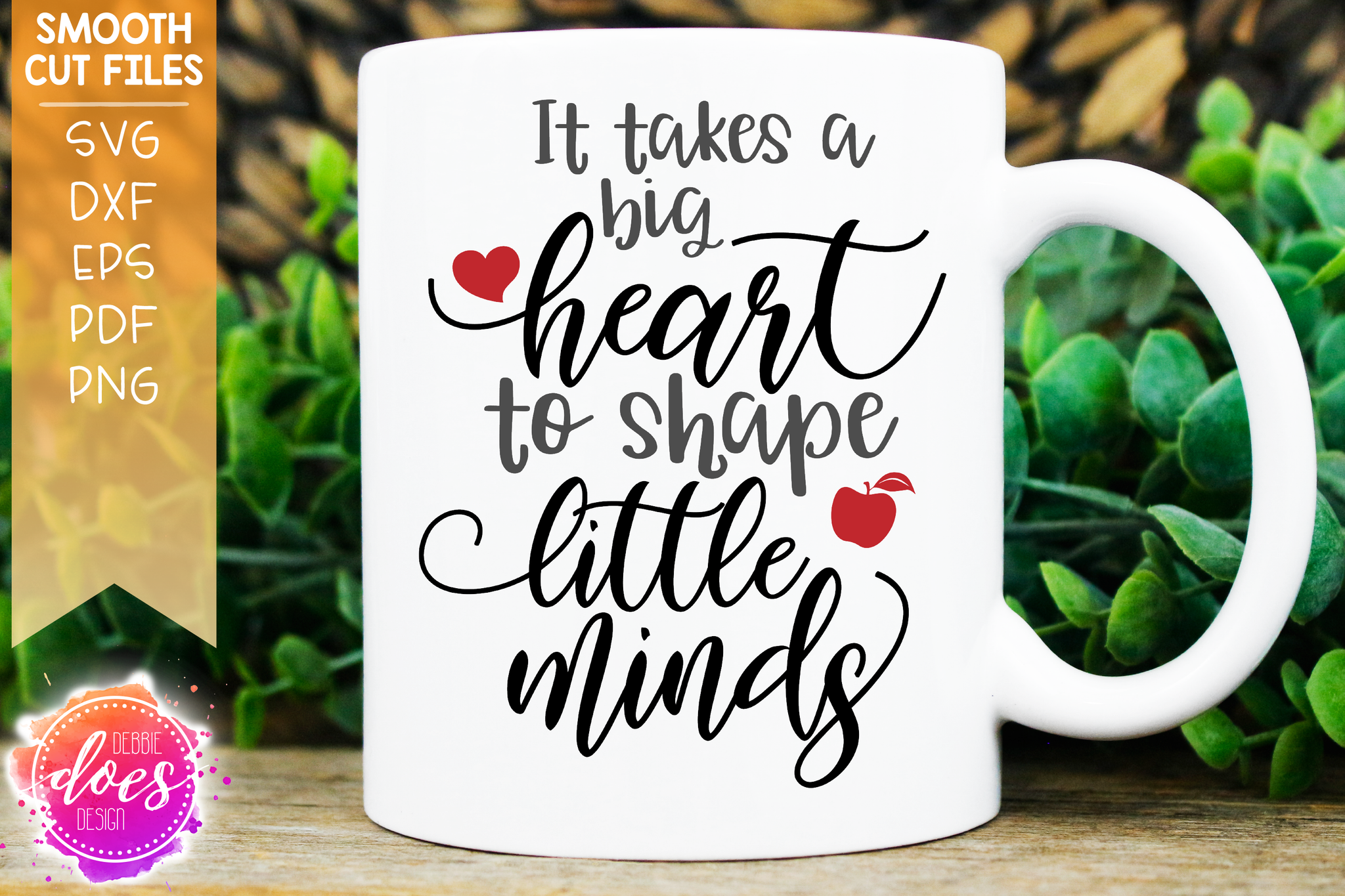 It Takes a Big Heart to Shape Little Minds - Teacher - SVG File