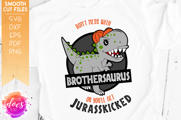 Don't Mess With Brothersaurus or You'll Get Jurasskicked - SVG File