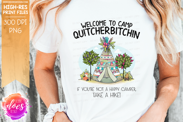 Welcome to Camp Quitcherbitchin TeePee - Printable/Sublimation File