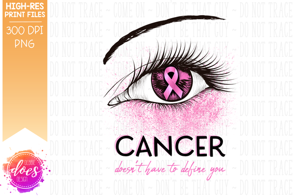 Cancer Doesn't Have to Define You - Pink Awareness Eye - Printable/Sublimation File