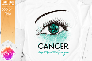 Cancer Doesn't Have to Define You - Teal Awareness Eye - Printable/Sublimation File