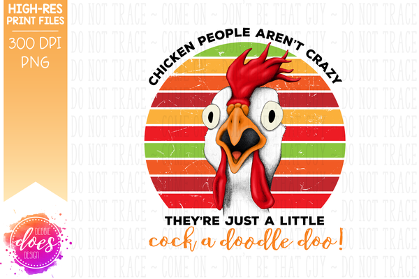 Chicken People Aren't Crazy - Printable/Sublimation File