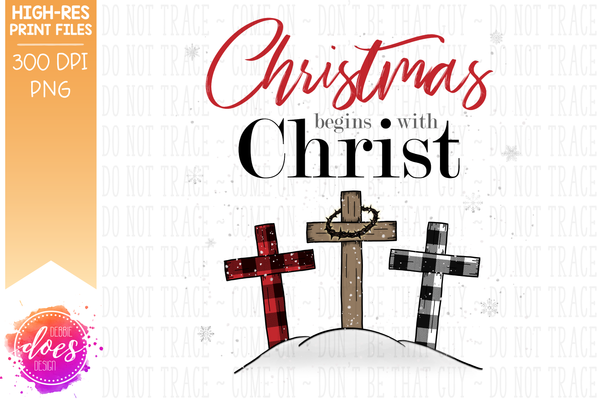 Christmas Begins with Christ - Plaid Crosses - Sublimation/Printable Design