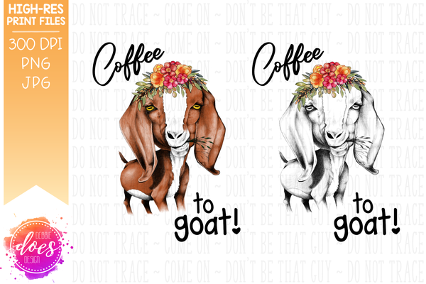 Coffee To Goat - Hand Drawn Goat - Printable/Sublimation File