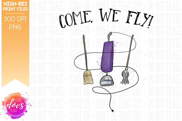 Come, We Fly! - Printable/Sublimation File
