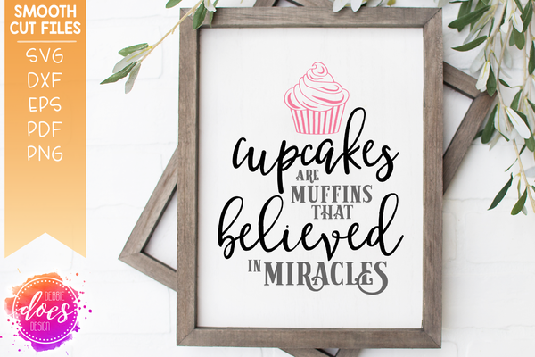 Cupcakes Believed in Miracles - SVG File
