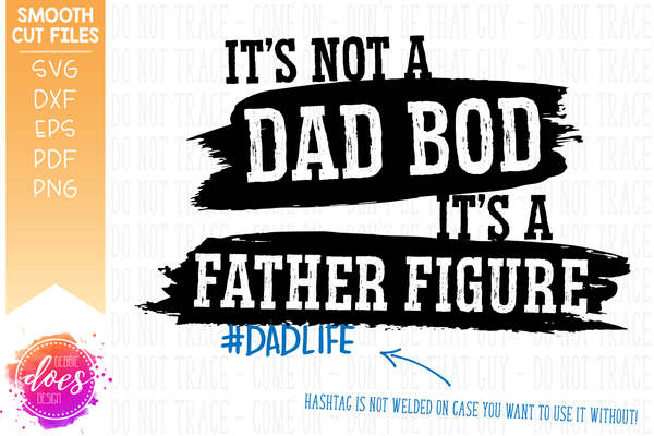 It's Not a Dad Bod It's a Father Figure - SVG File