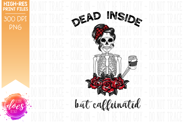 Dead Inside but Caffeinated Skull - Sublimation/Printable Design