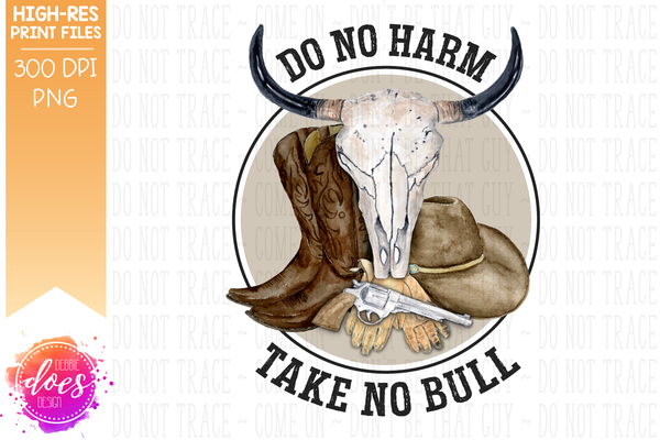 Do No Harm Take No Bull - Western/Cowboy - Sublimation/Printable Designs