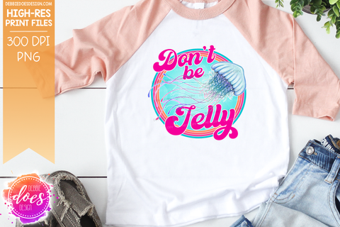 Don't Be Jelly - Jellyfish - Retro - 3 Colors! - Sublimation/Printable Design