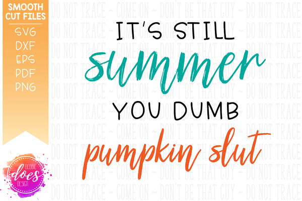 It's Still Summer You Dumb Pumpkin Slut - SVG File