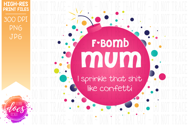 F-Bomb Mum - I sprinkle that shit like confetti - Sublimation/Printable Design