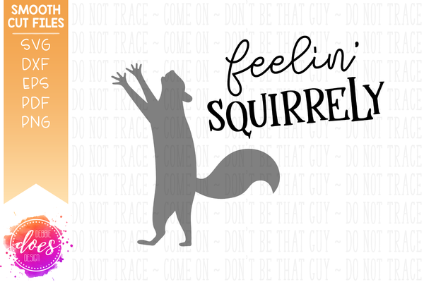 Feelin' Squirrely - Squirrel - SVG File