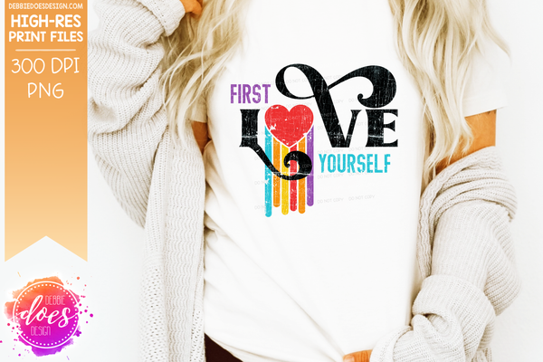 First Love Yourself - Rainbow - Sublimation/Printable Design